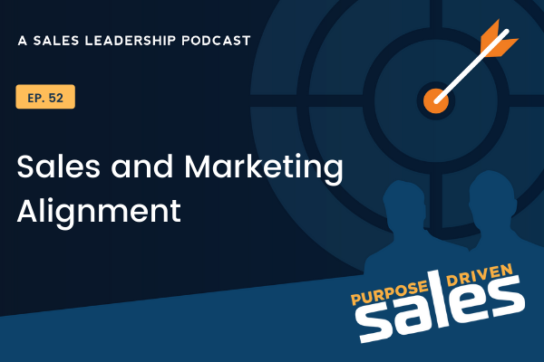 Ep 52: Sales and Marketing Alignment